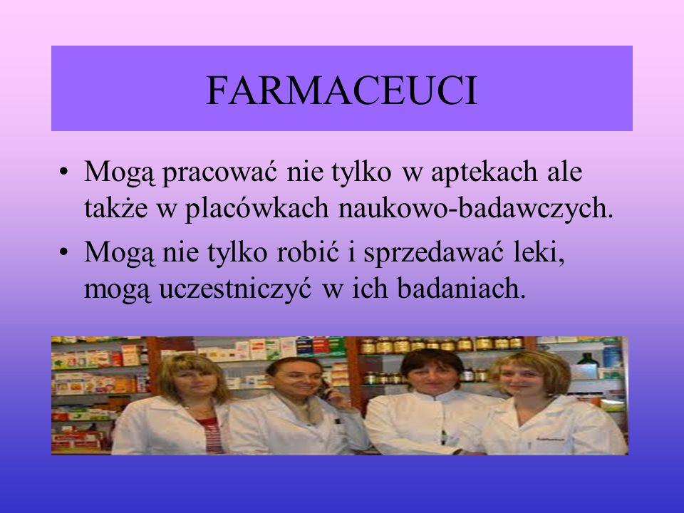 FARMACEUCI Mogą pracować nie tylko w aptekach ale także w placówkach naukowo-badawczych.
