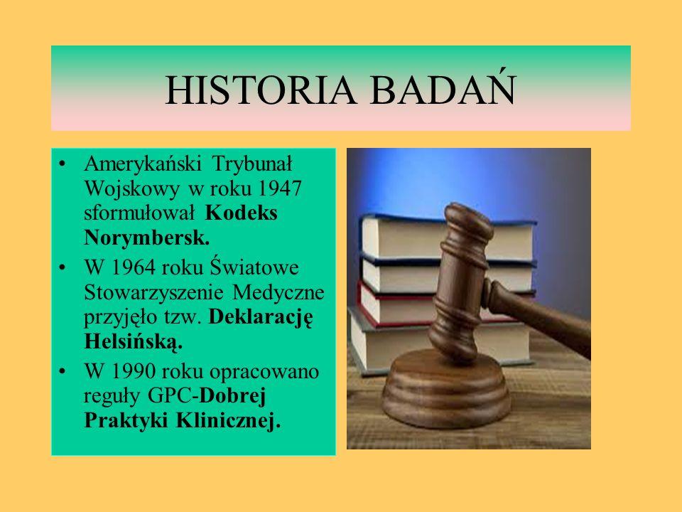 HISTORIA BADAŃ Amerykański Trybunał Wojskowy w roku 1947 sformułował Kodeks Norymbersk.