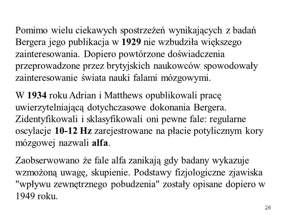 Pomimo wielu ciekawych spostrzeżeń wynikających z badań Bergera jego publikacja w 1929 nie wzbudziła większego zainteresowania. Dopiero powtórzone doświadczenia przeprowadzone przez brytyjskich naukowców spowodowały zainteresowanie świata nauki falami mózgowymi.
