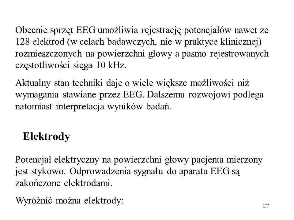 Obecnie sprzęt EEG umożliwia rejestrację potencjałów nawet ze 128 elektrod (w celach badawczych, nie w praktyce klinicznej) rozmieszczonych na powierzchni głowy a pasmo rejestrowanych częstotliwości sięga 10 kHz.