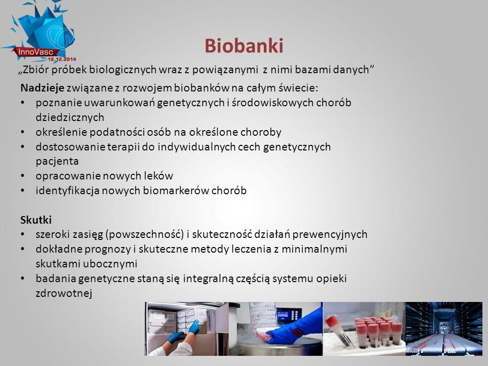 """Biobanki """"Zbiór próbek biologicznych wraz z powiązanymi z nimi bazami danych Nadzieje związane z rozwojem biobanków na całym świecie:"""