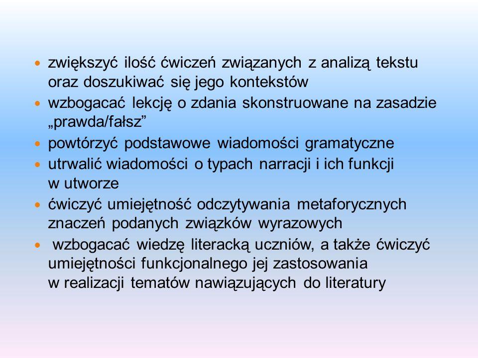 zwiększyć ilość ćwiczeń związanych z analizą tekstu oraz doszukiwać się jego kontekstów