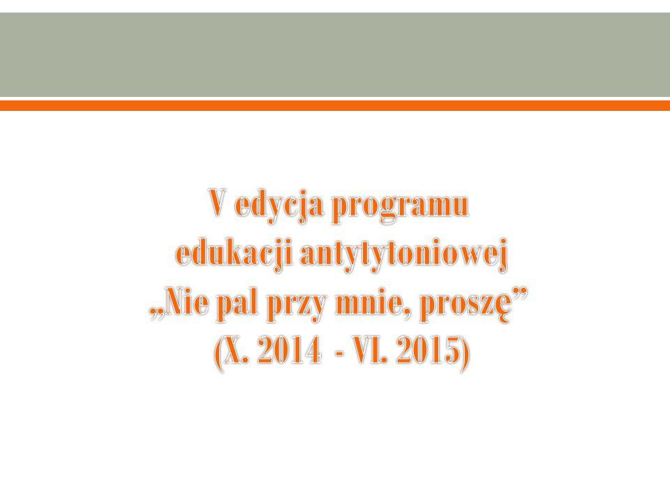 """V edycja programu edukacji antytytoniowej """"Nie pal przy mnie, proszę (X. 2014 - VI. 2015)"""