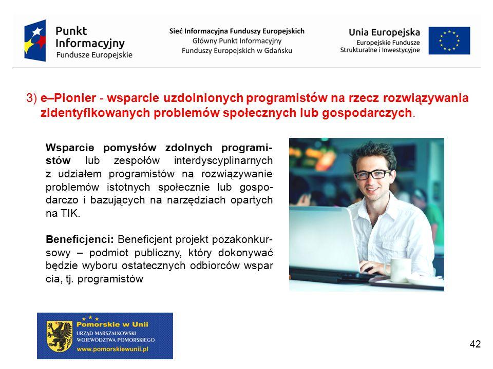 3) e–Pionier - wsparcie uzdolnionych programistów na rzecz rozwiązywania zidentyfikowanych problemów społecznych lub gospodarczych.