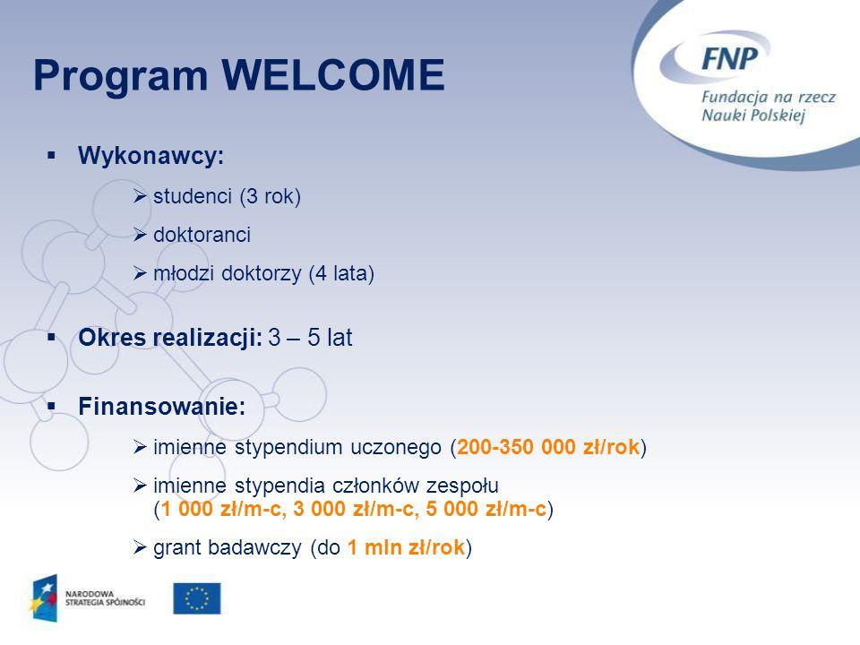 Program WELCOME Wykonawcy: Okres realizacji: 3 – 5 lat Finansowanie: