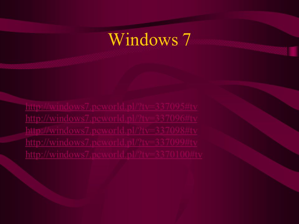 Windows 7 http://windows7.pcworld.pl/ tv=337095#tv