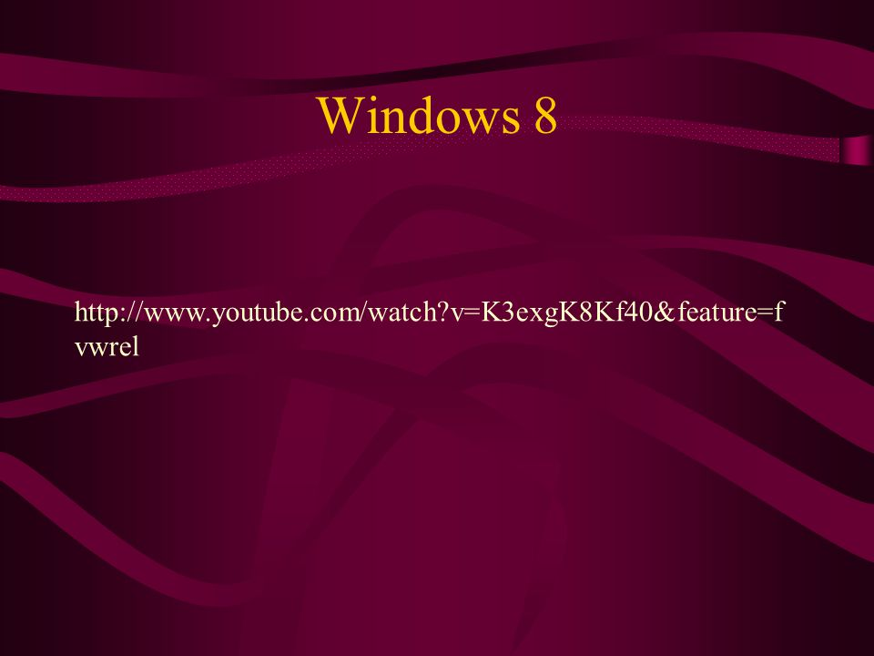 Windows 8 http://www.youtube.com/watch v=K3exgK8Kf40&feature=fvwrel