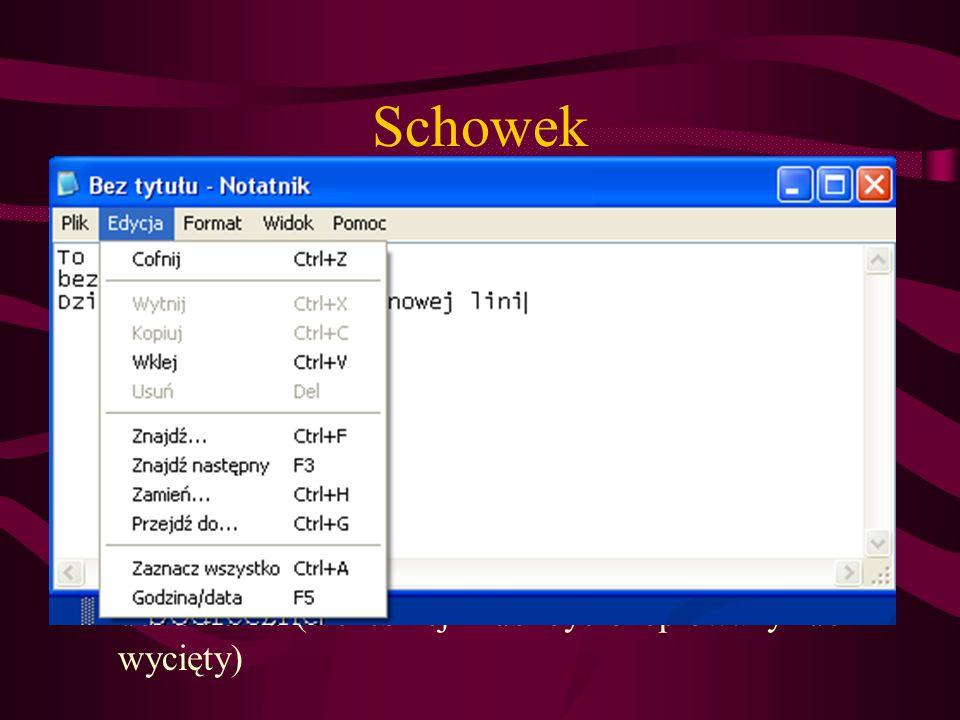 Schowek Wytnij (CTRL+X) – usuwa zaznaczony fragment tekstu, obiektu lub rysunku i przechowuje w pamięci podręcznej.