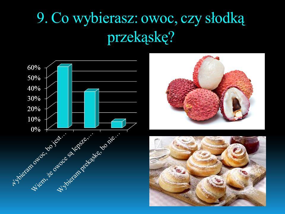 9. Co wybierasz: owoc, czy słodką przekąskę