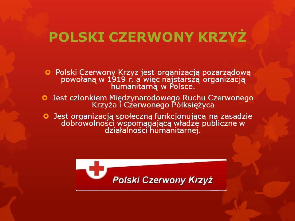 POLSKI CZERWONY KRZYŻ Polski Czerwony Krzyż jest organizacją pozarządową powołaną w 1919 r. a więc najstarszą organizacją humanitarną w Polsce.
