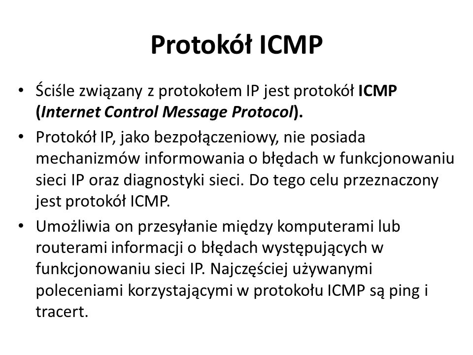 Protokół ICMP Ściśle związany z protokołem IP jest protokół ICMP (Internet Control Message Protocol).
