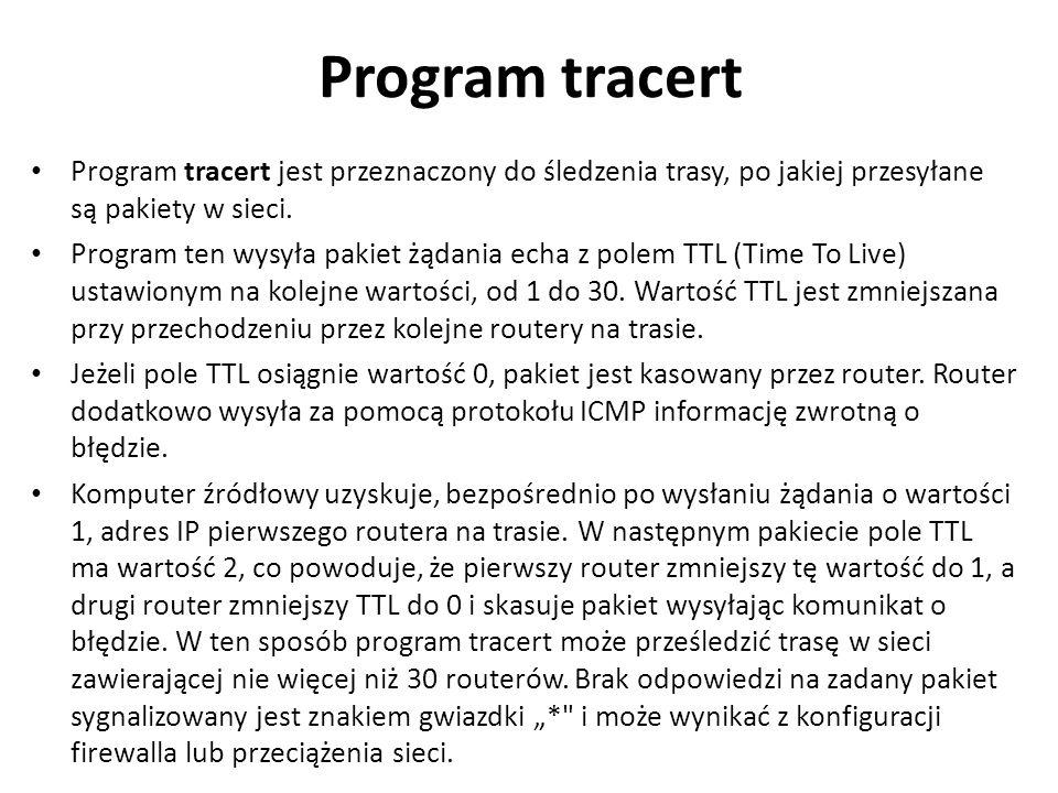Program tracert Program tracert jest przeznaczony do śledzenia trasy, po jakiej przesyłane są pakiety w sieci.
