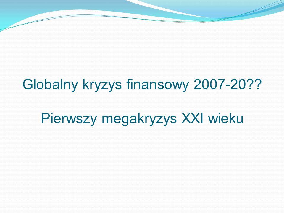 Globalny kryzys finansowy 2007-20 Pierwszy megakryzys XXI wieku