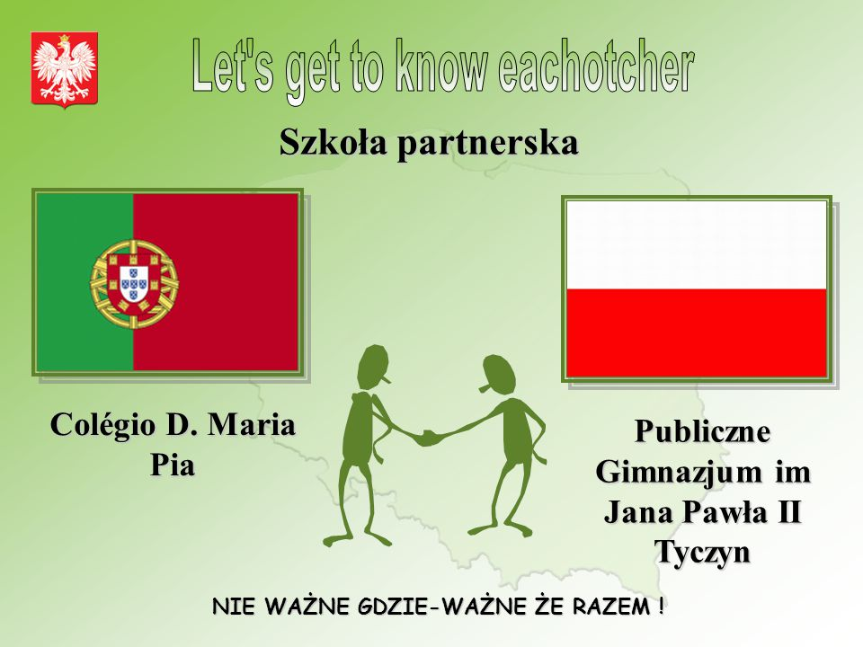 Szkoła partnerska Let s get to know eachotcher Colégio D. Maria Pia