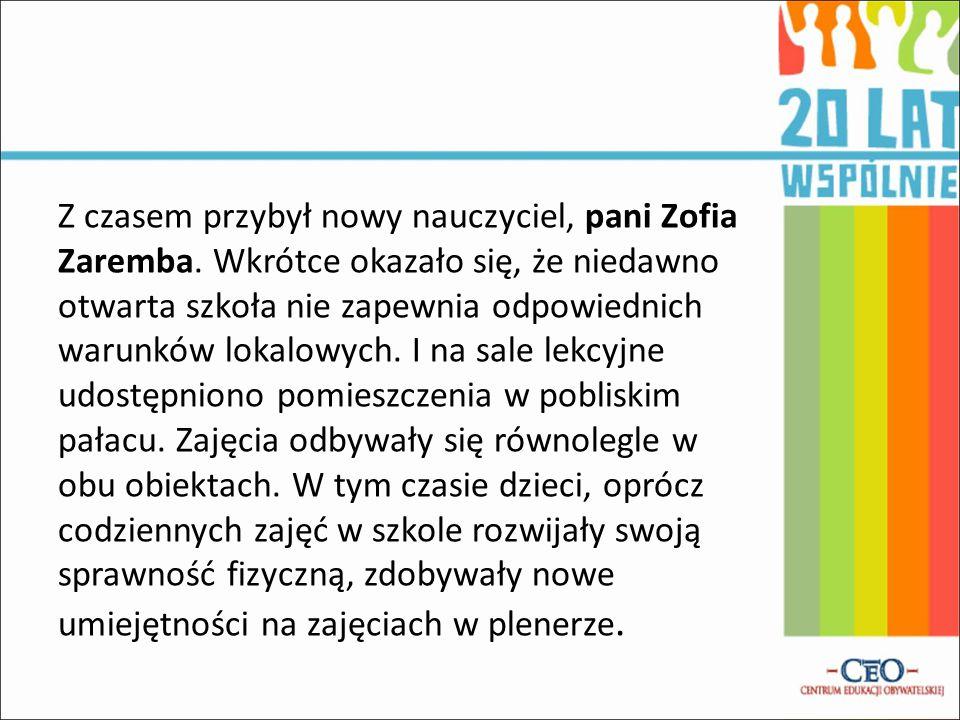 Z czasem przybył nowy nauczyciel, pani Zofia Zaremba