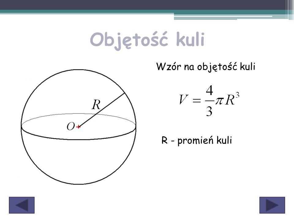 Objętość kuli Wzór na objętość kuli R - promień kuli