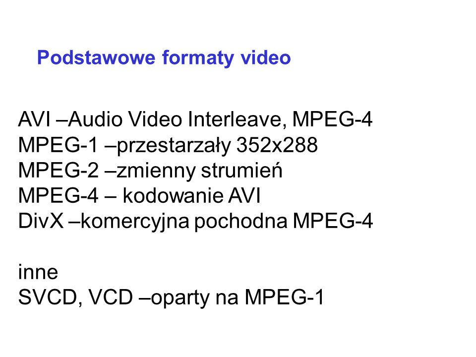 AVI –Audio Video Interleave, MPEG-4 MPEG-1 –przestarzały 352x288