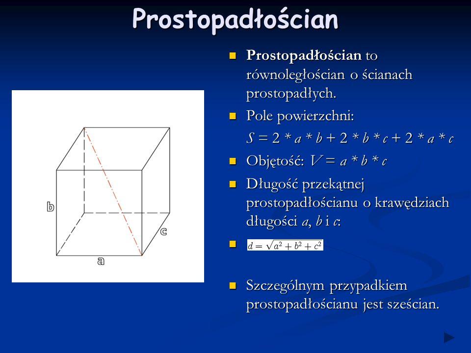 Prostopadłościan Prostopadłościan to równoległościan o ścianach prostopadłych. Pole powierzchni: S = 2 * a * b + 2 * b * c + 2 * a * c.
