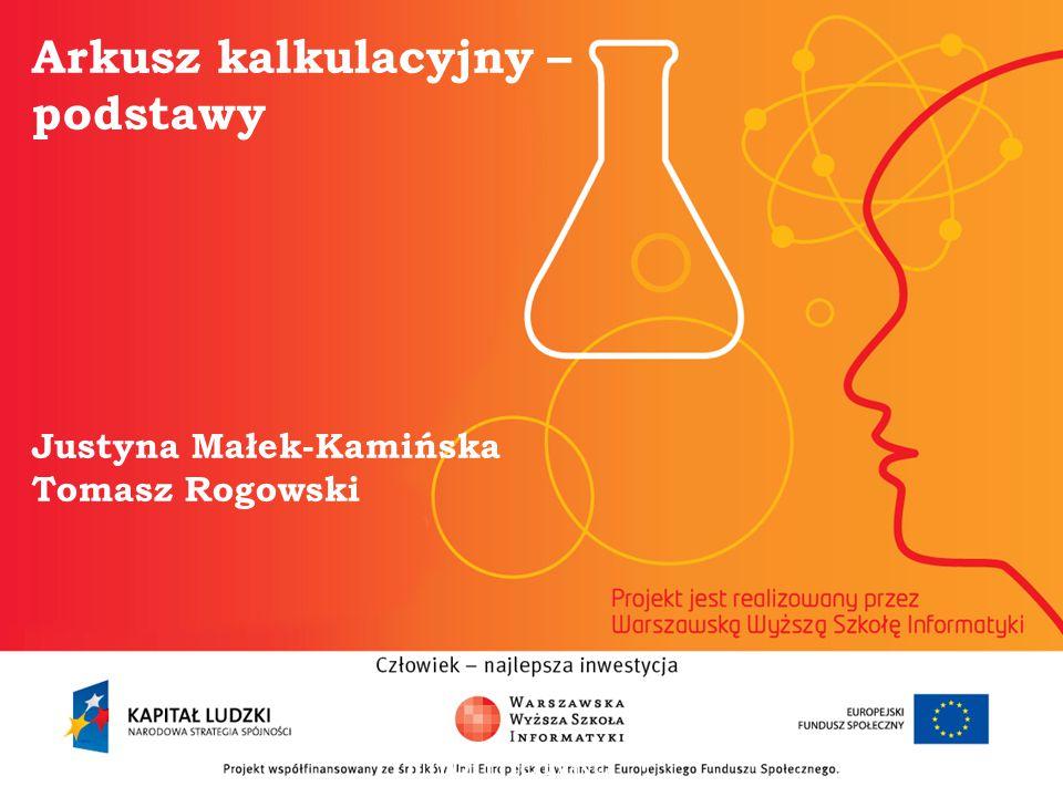 Arkusz kalkulacyjny – podstawy Justyna Małek-Kamińska Tomasz Rogowski
