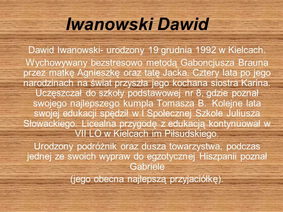 Iwanowski Dawid Dawid Iwanowski- urodzony 19 grudnia 1992 w Kielcach.