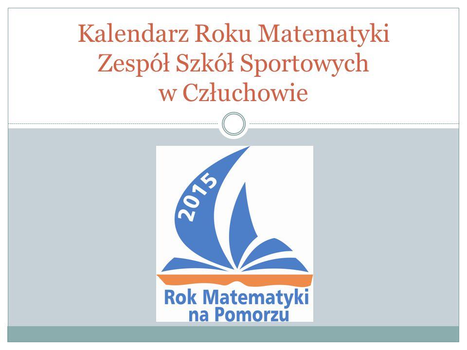 Kalendarz Roku Matematyki Zespół Szkół Sportowych w Człuchowie