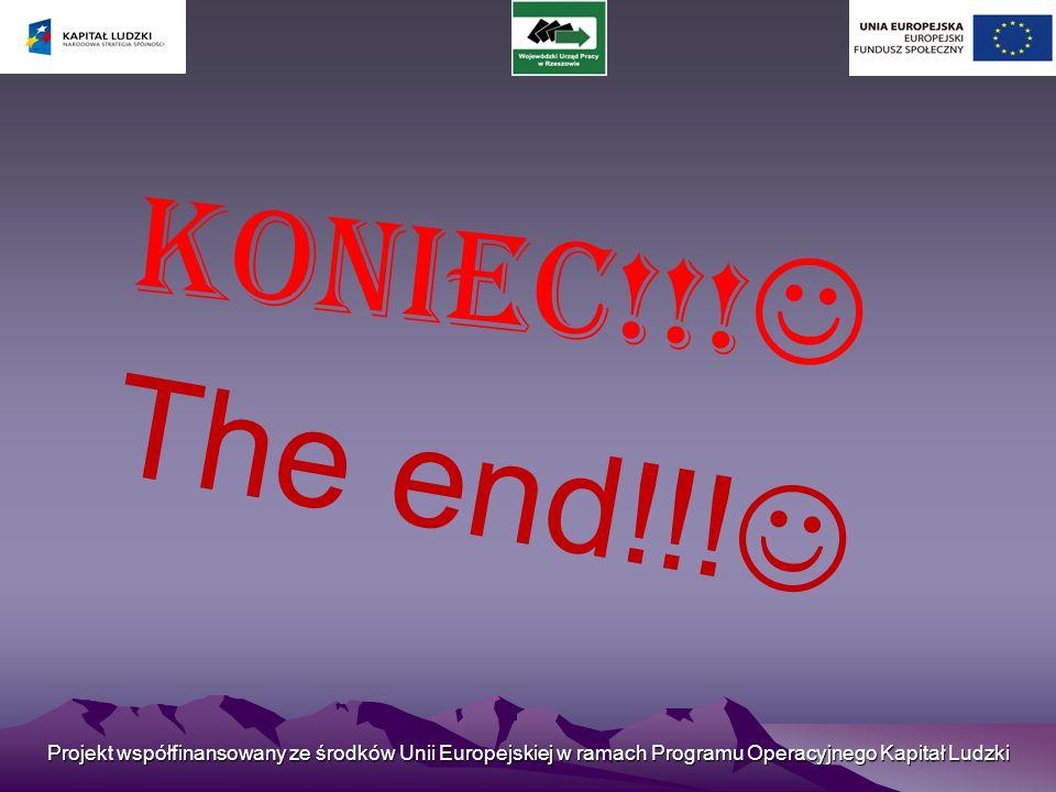 Koniec!!! The end!!! Projekt współfinansowany ze środków Unii Europejskiej w ramach Programu Operacyjnego Kapitał Ludzki.