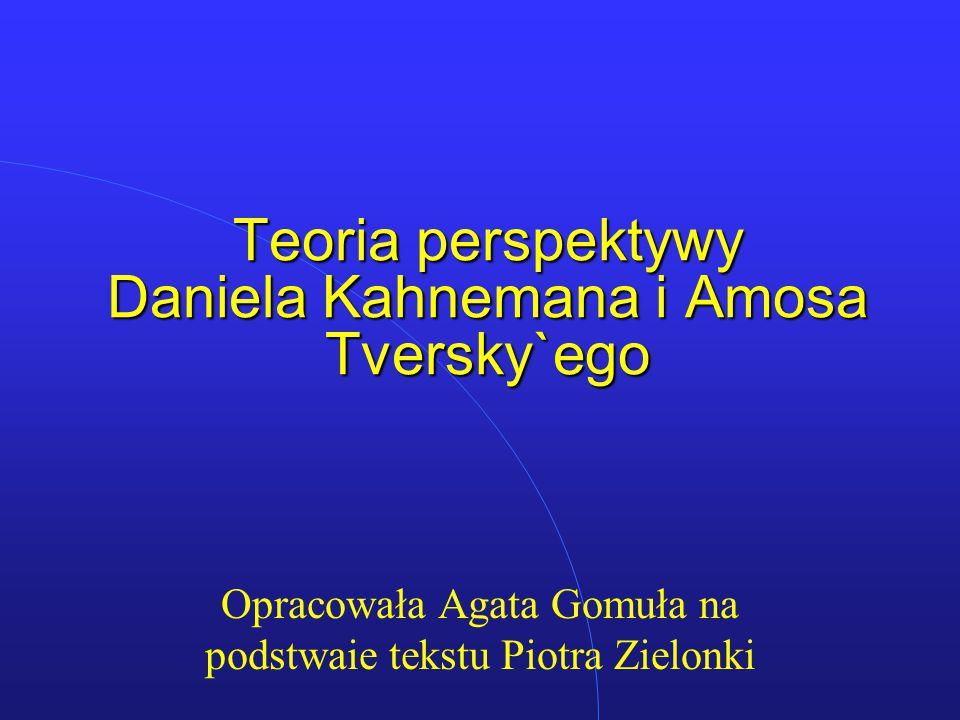 Teoria perspektywy Daniela Kahnemana i Amosa Tversky`ego