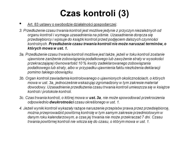 Czas kontroli (3) Art. 83 ustawy o swobodzie działalności gospodarczej: