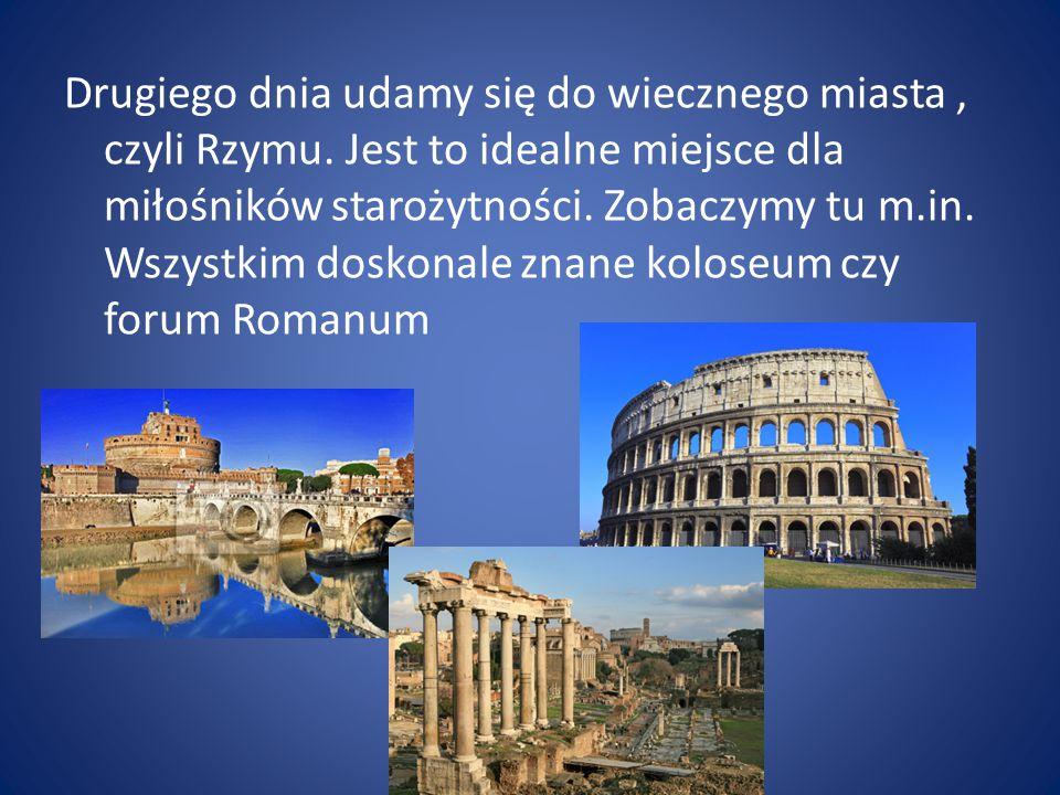 Drugiego dnia udamy się do wiecznego miasta , czyli Rzymu