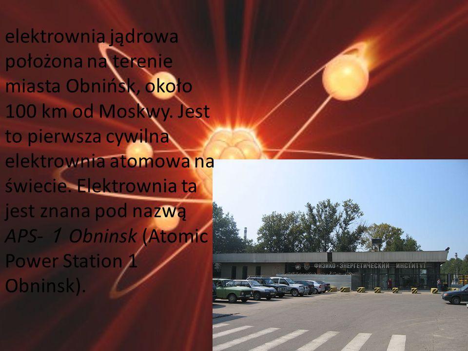 elektrownia jądrowa położona na terenie miasta Obnińsk, około 100 km od Moskwy.