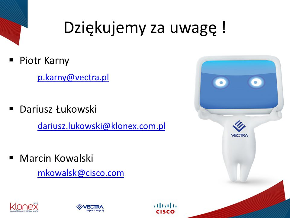 Dziękujemy za uwagę ! Piotr Karny p.karny@vectra.pl Dariusz Łukowski