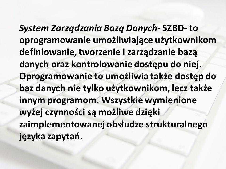 System Zarządzania Bazą Danych- SZBD- to oprogramowanie umożliwiające użytkownikom definiowanie, tworzenie i zarządzanie bazą danych oraz kontrolowanie dostępu do niej.