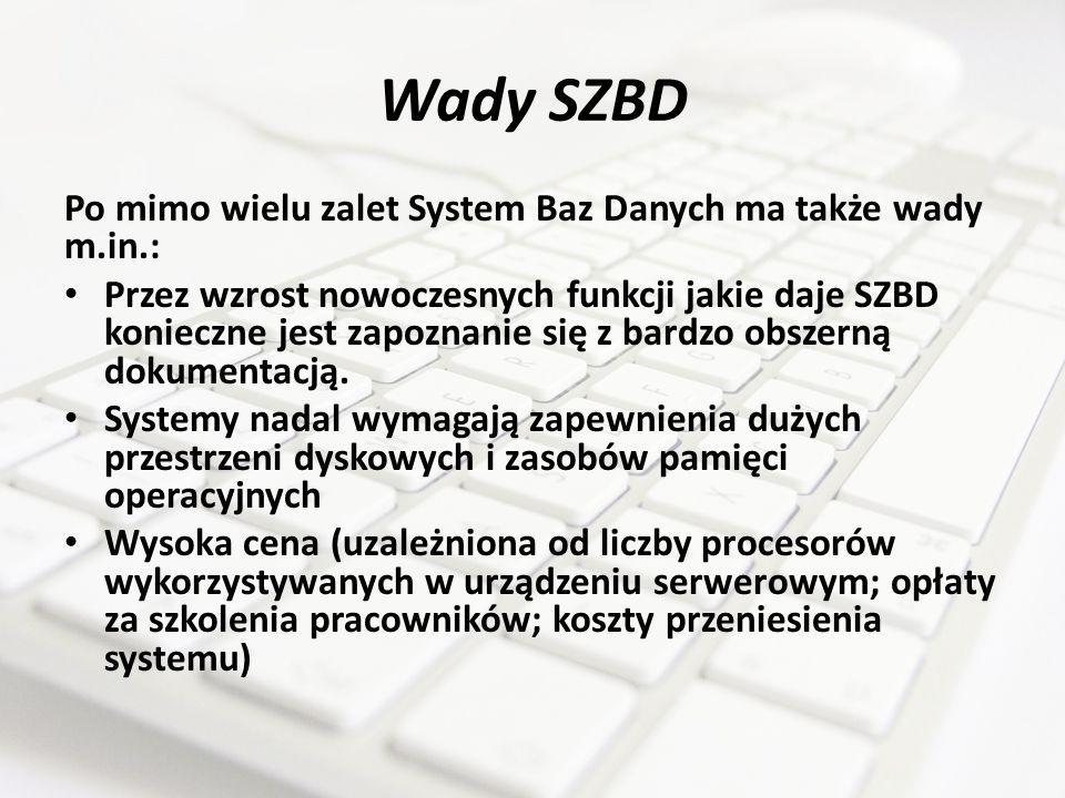 Wady SZBD Po mimo wielu zalet System Baz Danych ma także wady m.in.: