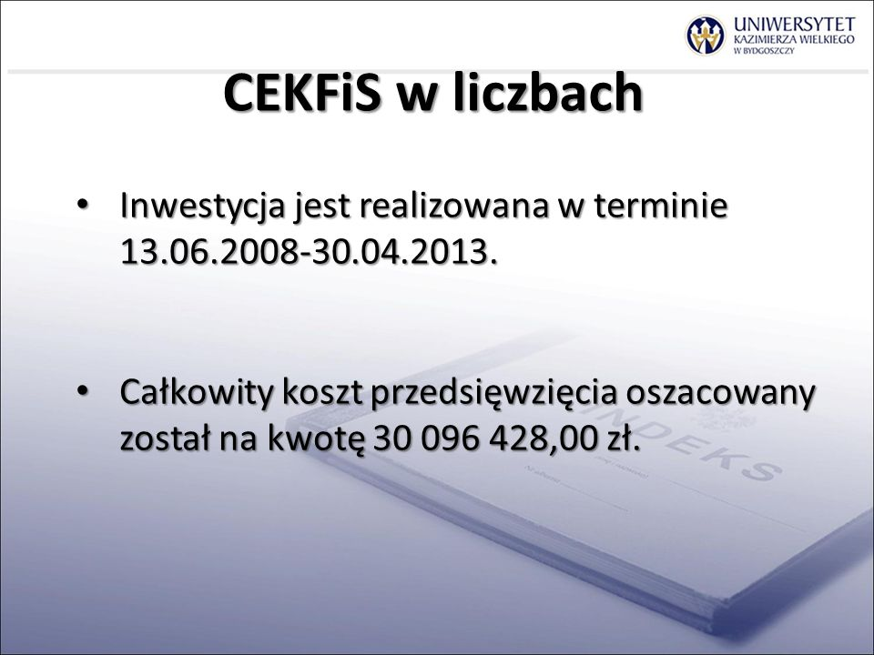 CEKFiS w liczbach Inwestycja jest realizowana w terminie 13.06.2008-30.04.2013.