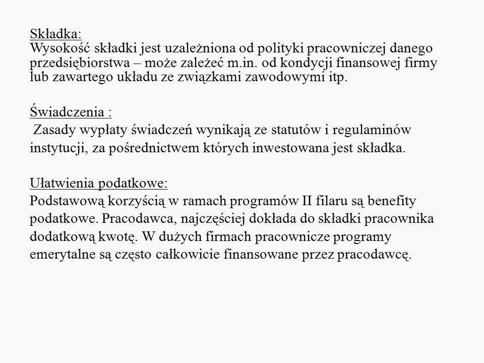 Składka: Wysokość składki jest uzależniona od polityki pracowniczej danego przedsiębiorstwa – może zależeć m.in.