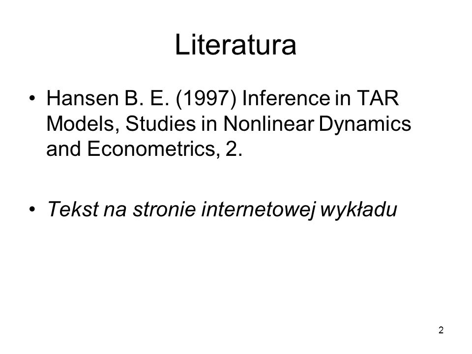 Literatura Hansen B. E. (1997) Inference in TAR Models, Studies in Nonlinear Dynamics and Econometrics, 2.