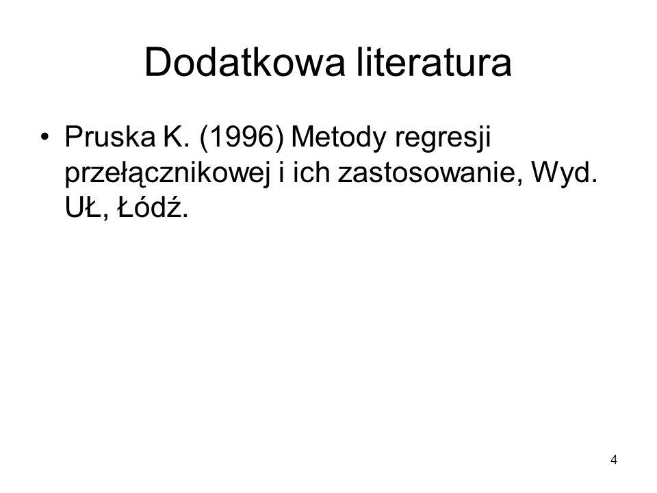 Dodatkowa literatura Pruska K. (1996) Metody regresji przełącznikowej i ich zastosowanie, Wyd.