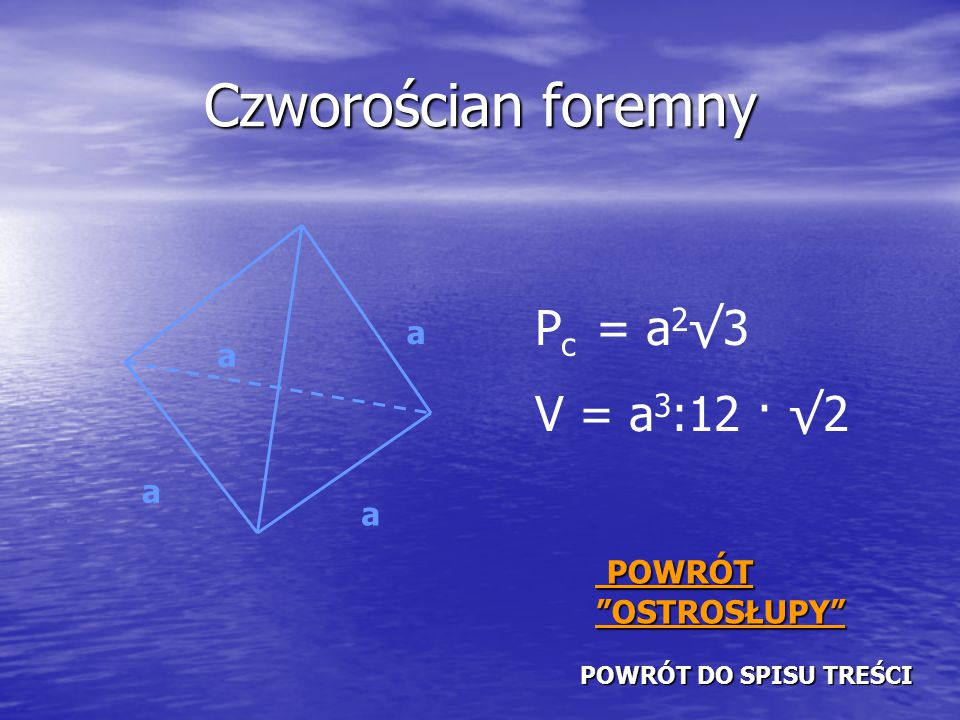 Czworościan foremny Pc = a2√3 V = a3:12 · √2 POWRÓT OSTROSŁUPY a a a