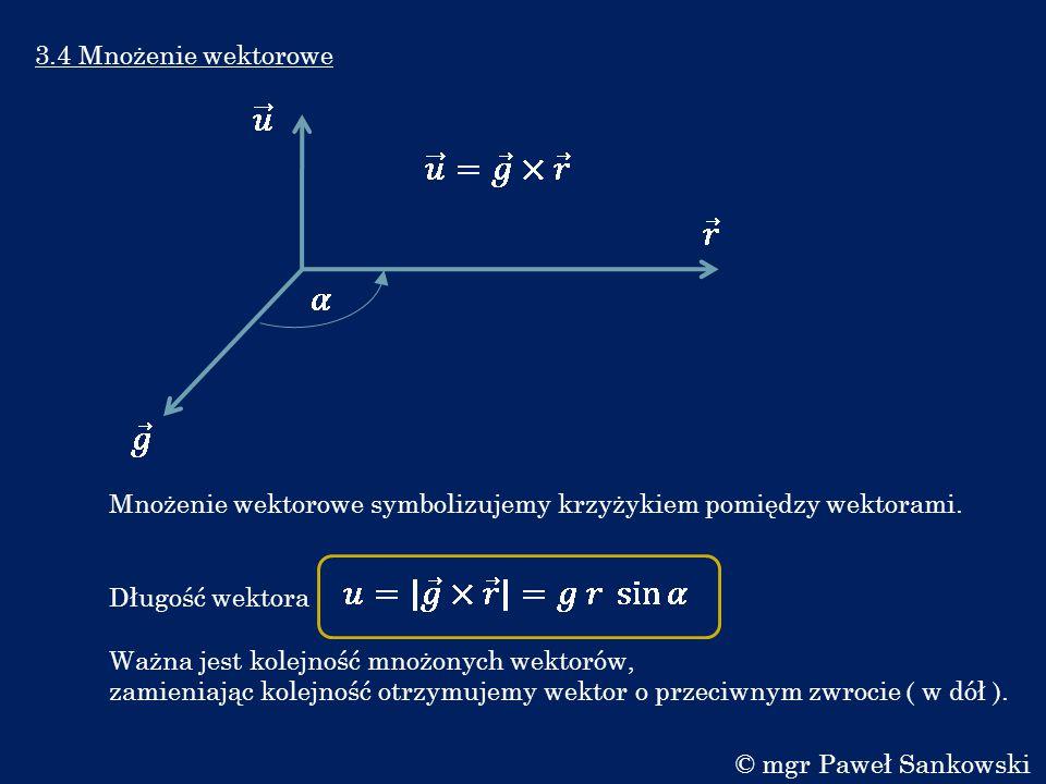 3.4 Mnożenie wektorowe Mnożenie wektorowe symbolizujemy krzyżykiem pomiędzy wektorami. Długość wektora.