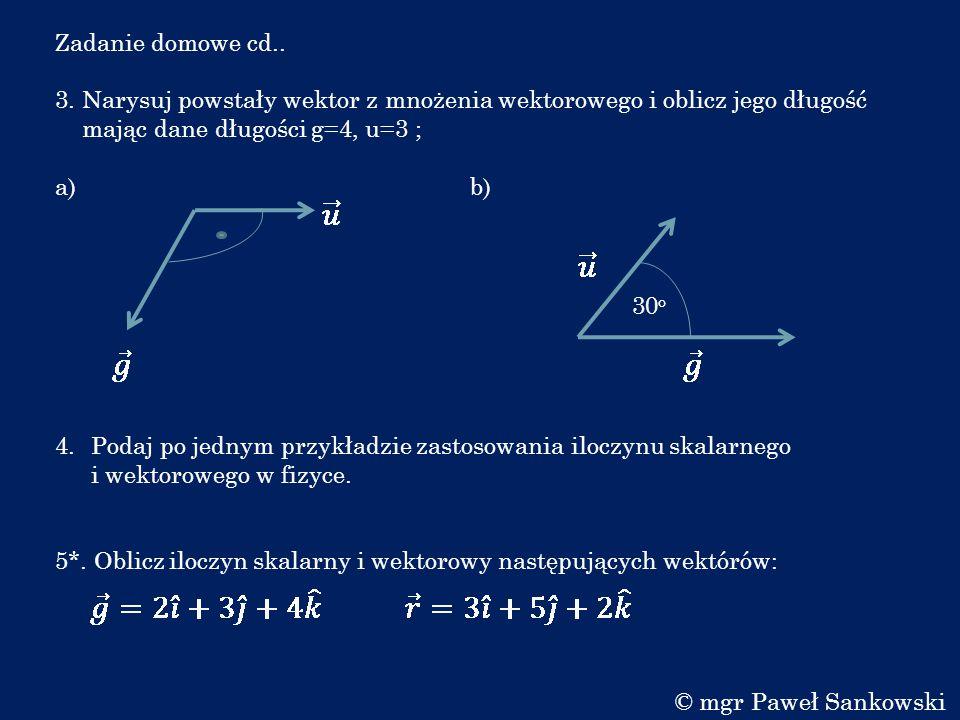Zadanie domowe cd.. 3. Narysuj powstały wektor z mnożenia wektorowego i oblicz jego długość. mając dane długości g=4, u=3 ;
