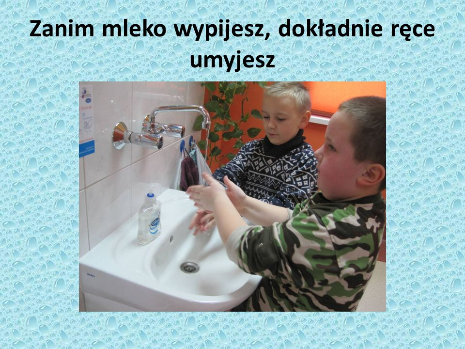 Zanim mleko wypijesz, dokładnie ręce umyjesz