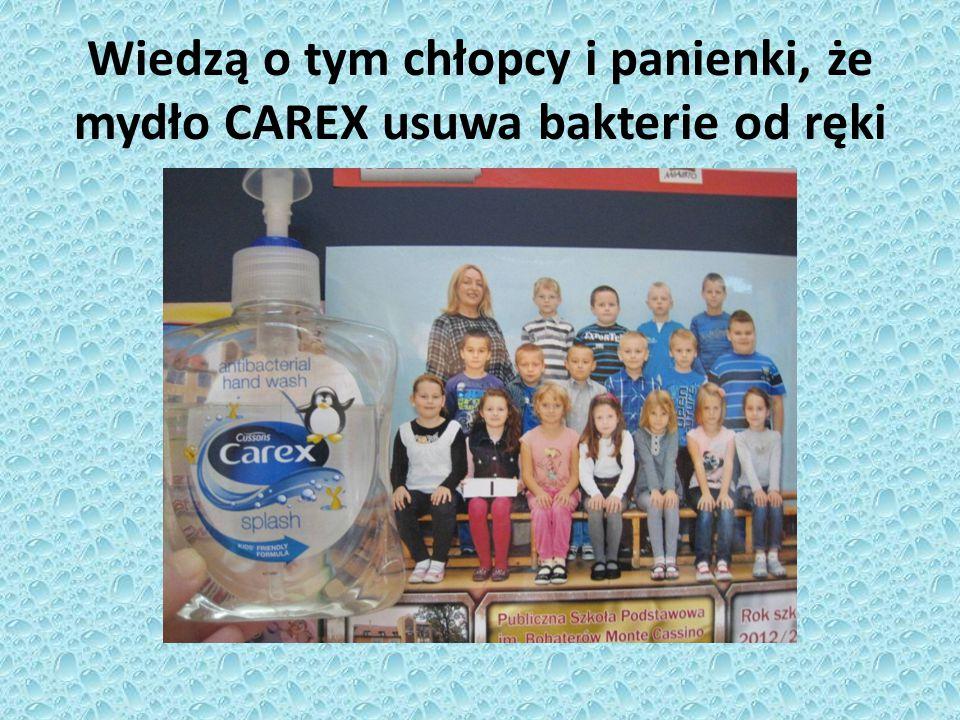 Wiedzą o tym chłopcy i panienki, że mydło CAREX usuwa bakterie od ręki