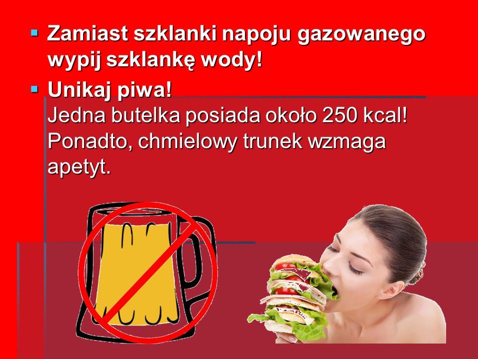 Zamiast szklanki napoju gazowanego wypij szklankę wody!