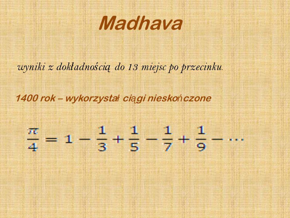 Madhava wyniki z dokładnością do 13 miejsc po przecinku.