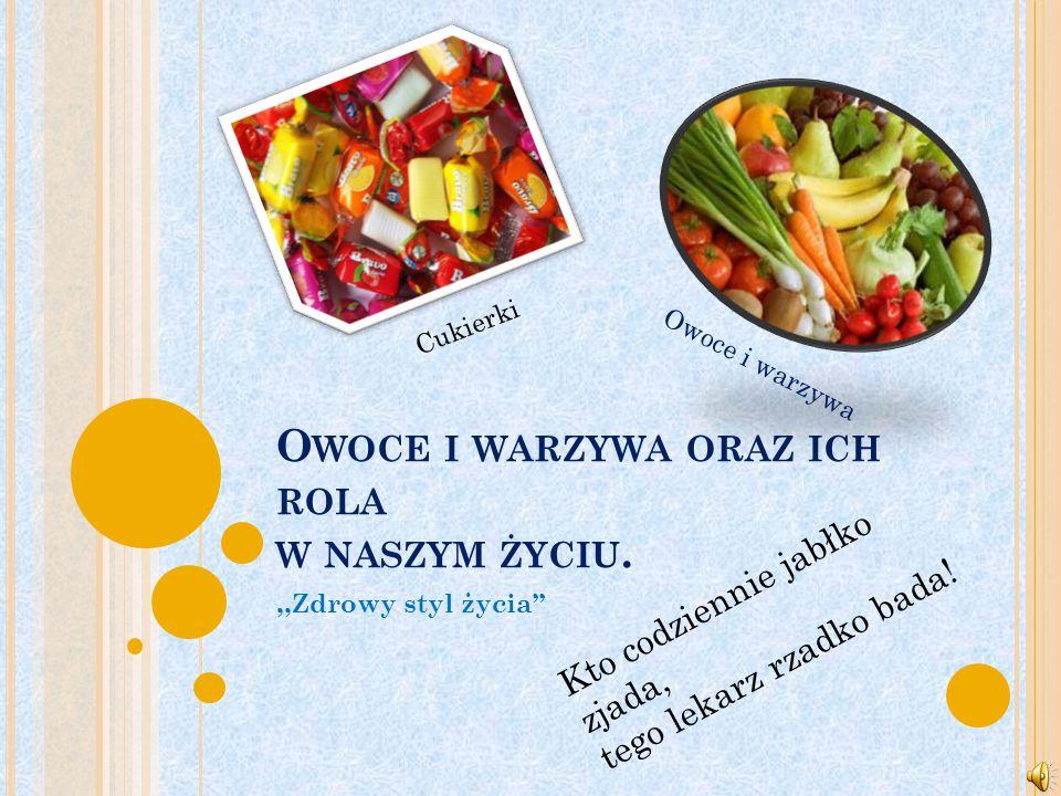 Owoce i warzywa oraz ich rola w naszym życiu.