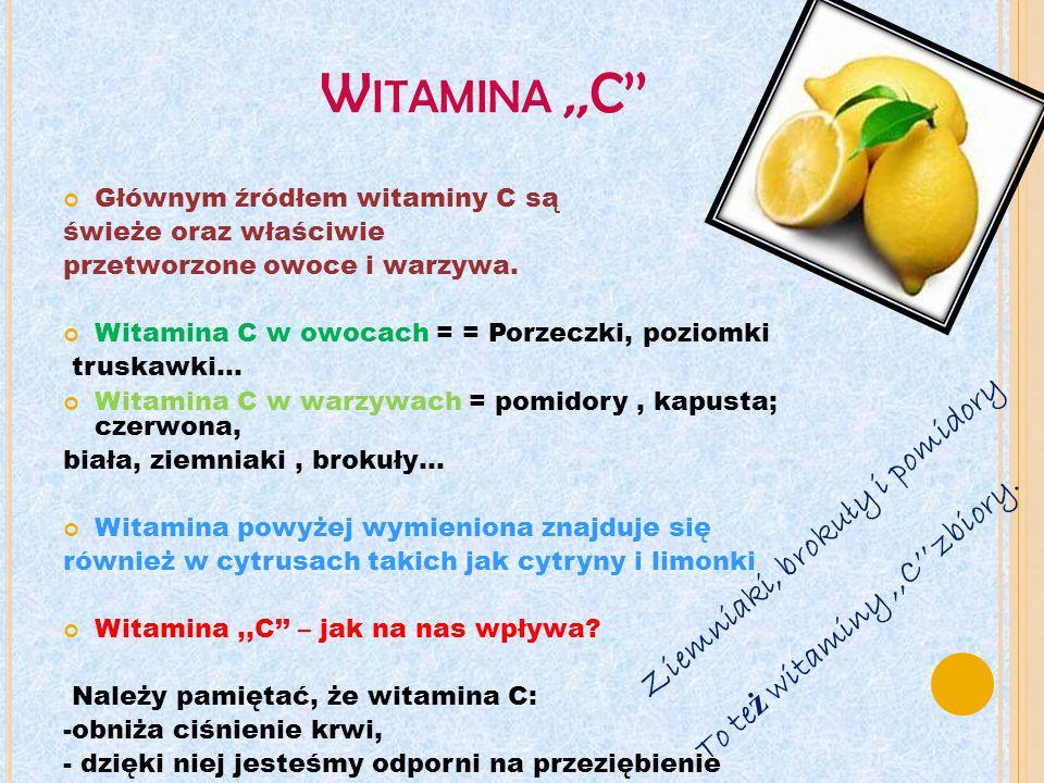 Witamina ,,C'' Głównym źródłem witaminy C są. świeże oraz właściwie. przetworzone owoce i warzywa.