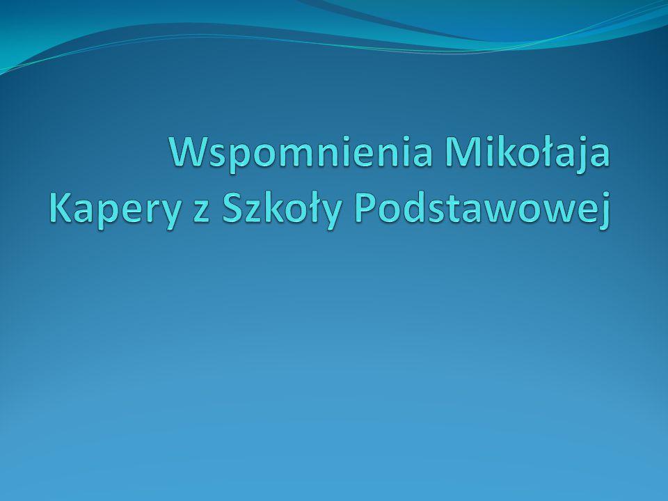 Wspomnienia Mikołaja Kapery z Szkoły Podstawowej