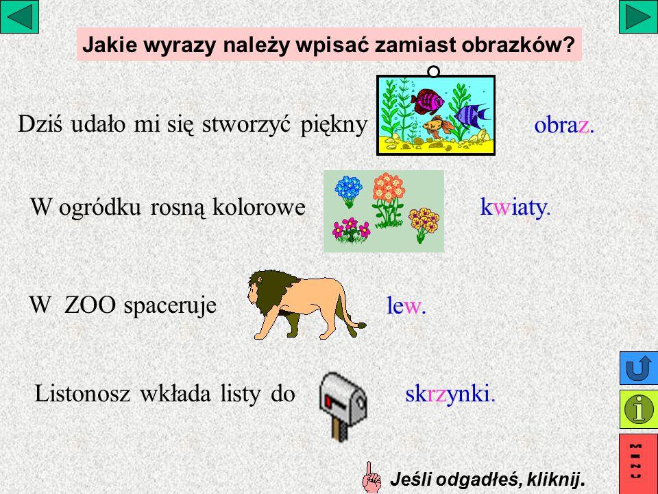 Jakie wyrazy należy wpisać zamiast obrazków Jeśli odgadłeś, kliknij.