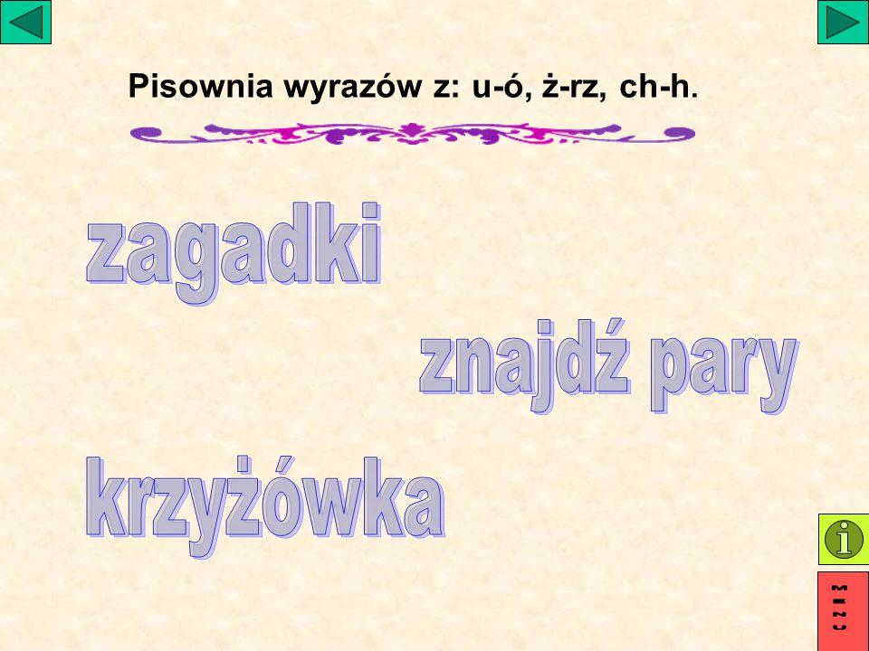 Pisownia wyrazów z: u-ó, ż-rz, ch-h.