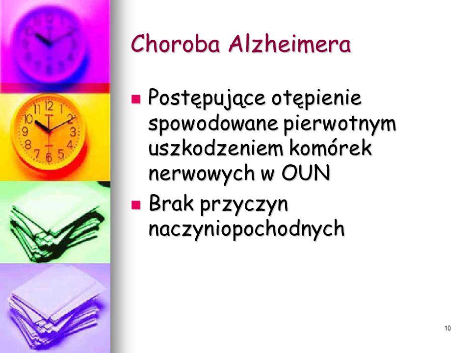 Choroba Alzheimera Postępujące otępienie spowodowane pierwotnym uszkodzeniem komórek nerwowych w OUN.